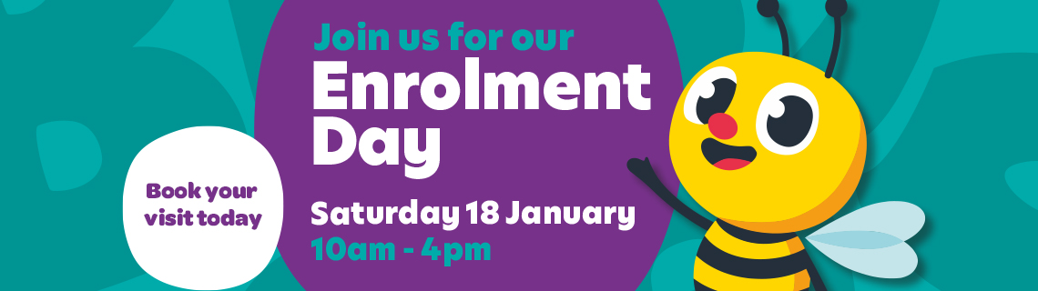 Book a visit at our Enrolment Day - Saturday 18 January